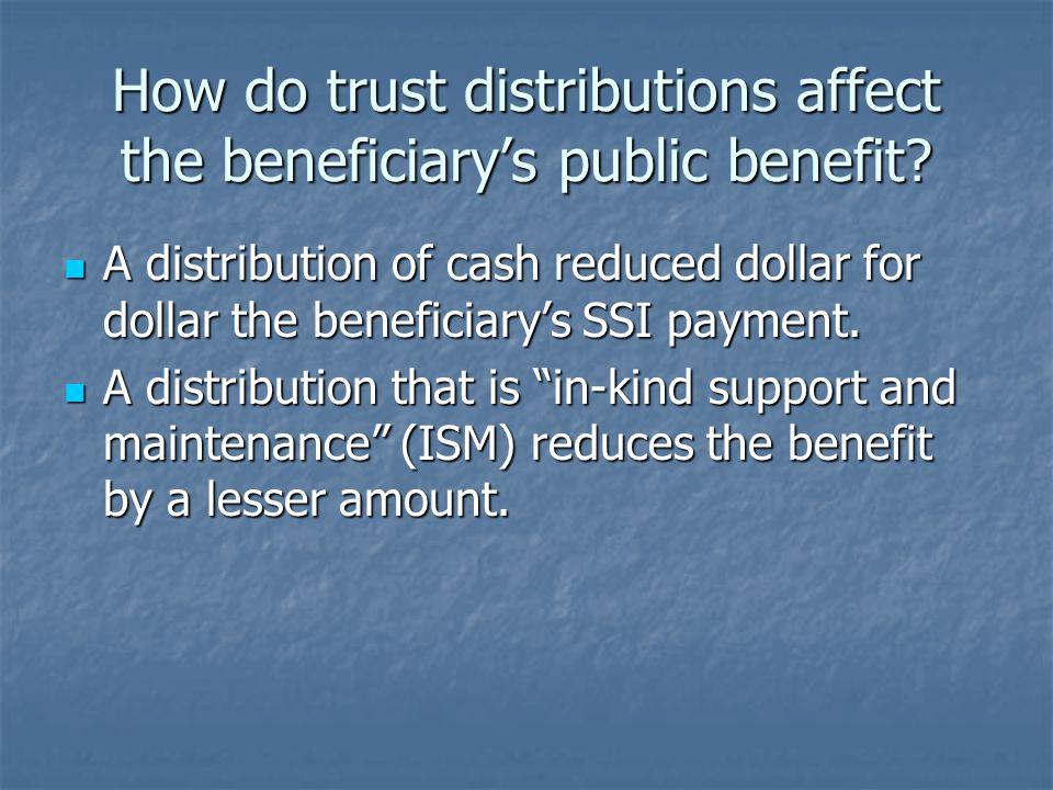 How do trust distributions affect the beneficiary's public benefit.