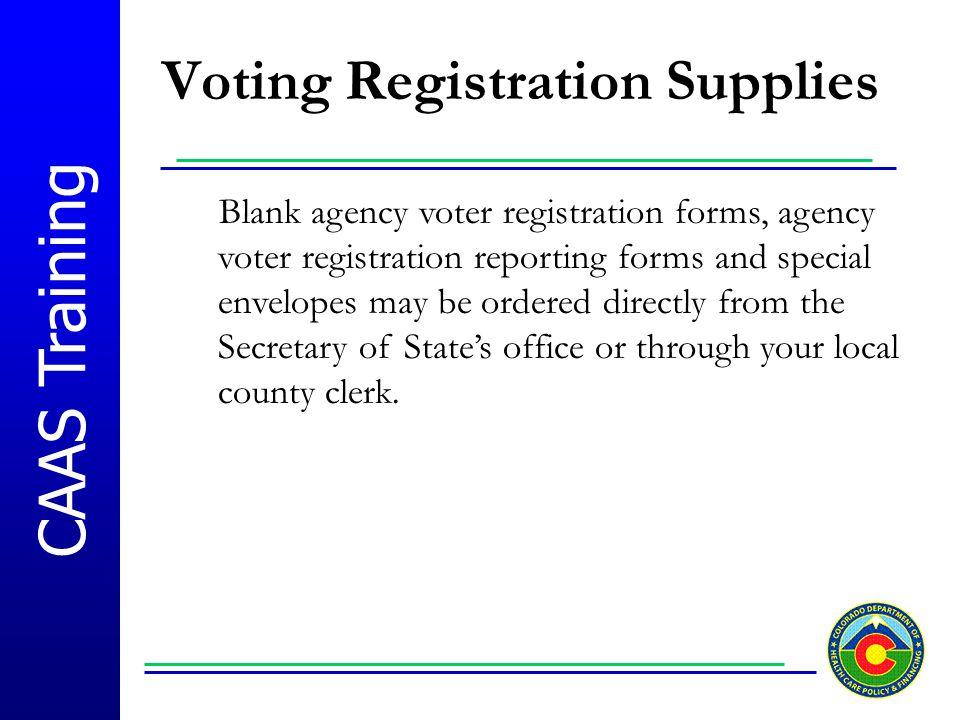 CAAS Training Voting Registration Supplies Blank agency voter registration forms, agency voter registration reporting forms and special envelopes may