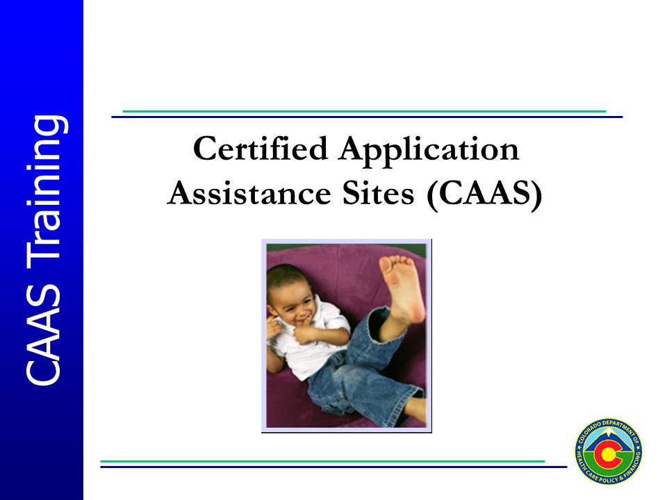CAAS Training Certified Application Assistance Sites (CAAS)