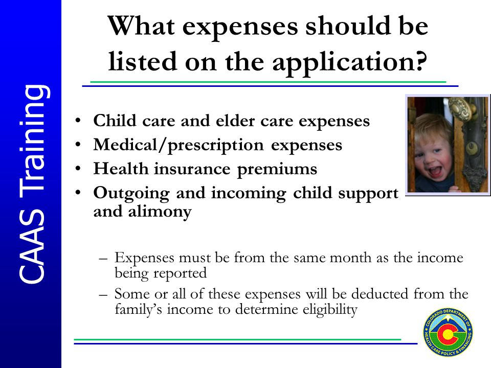 CAAS Training What expenses should be listed on the application? Child care and elder care expenses Medical/prescription expenses Health insurance pre