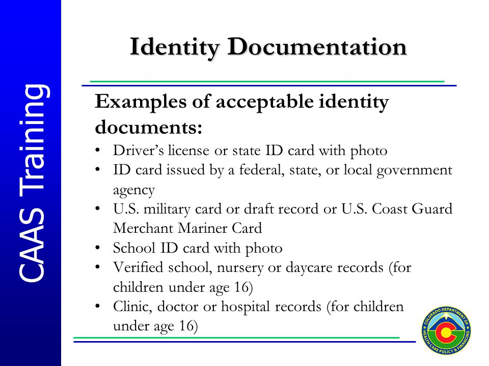 CAAS Training Identity Documentation Identity Documentation Examples of acceptable identity documents: Driver's license or state ID card with photo ID
