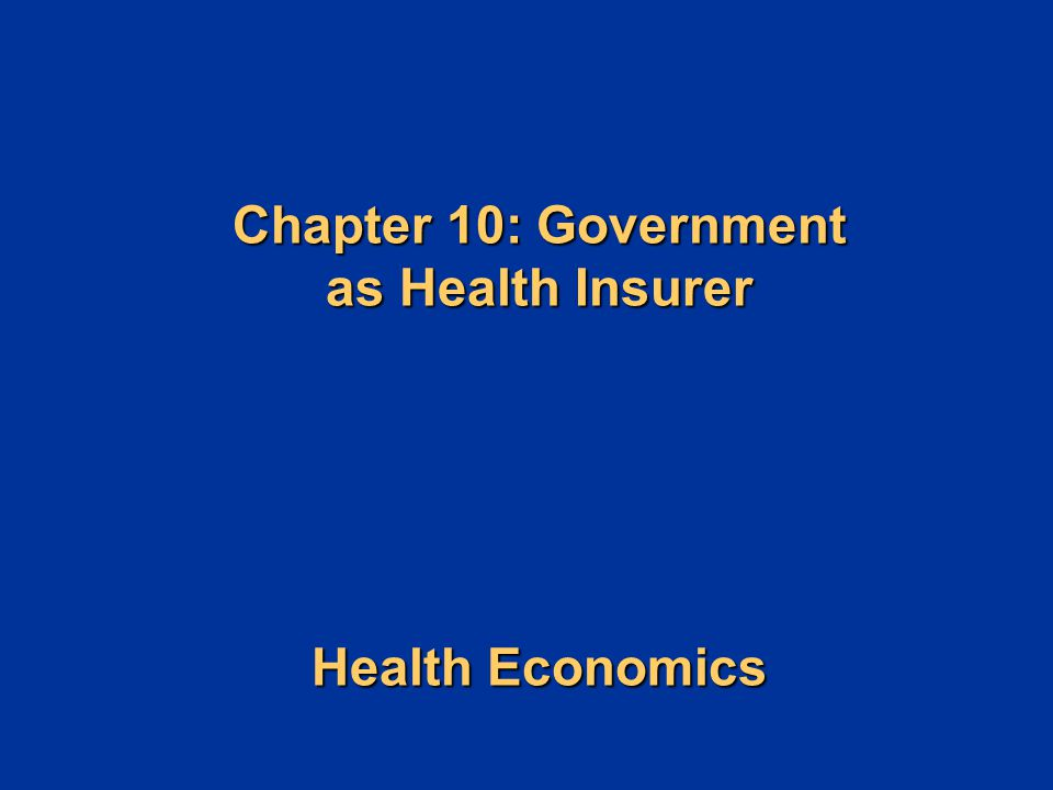Chapter 10: Government as Health Insurer Health Economics