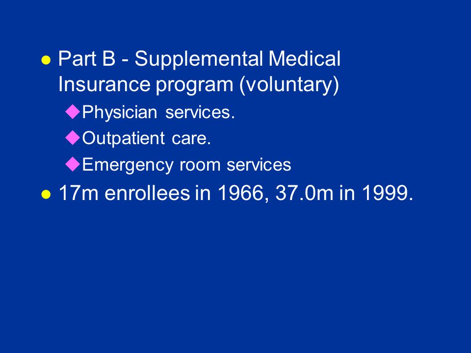 l Part B - Supplemental Medical Insurance program (voluntary) uPhysician services.