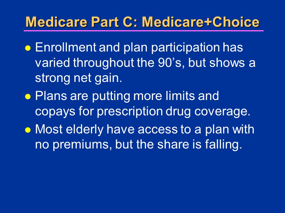Medicare Part C: Medicare+Choice l Enrollment and plan participation has varied throughout the 90's, but shows a strong net gain.