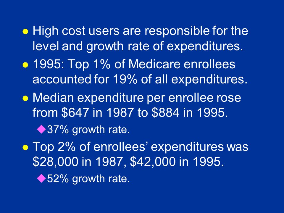 l High cost users are responsible for the level and growth rate of expenditures.