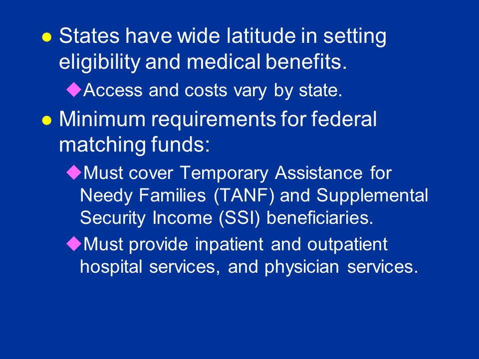 l States have wide latitude in setting eligibility and medical benefits.