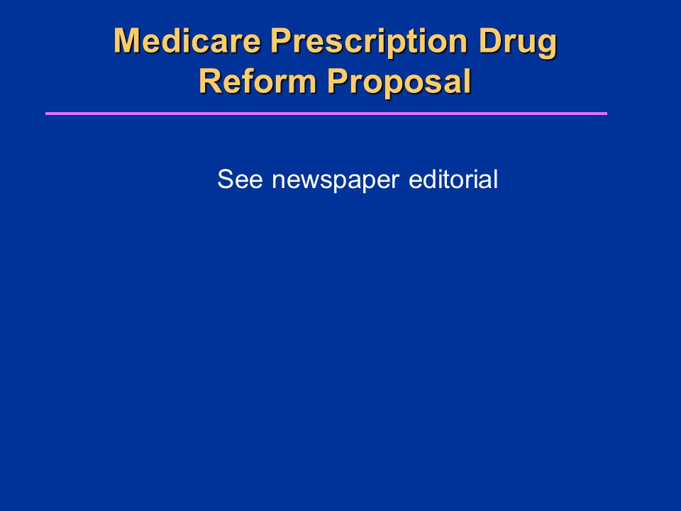 Medicare Prescription Drug Reform Proposal See newspaper editorial