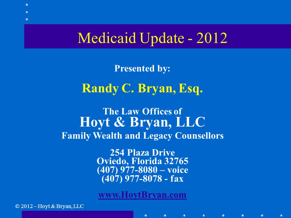 Medicaid Update - 2012 Presented by: Randy C. Bryan, Esq.