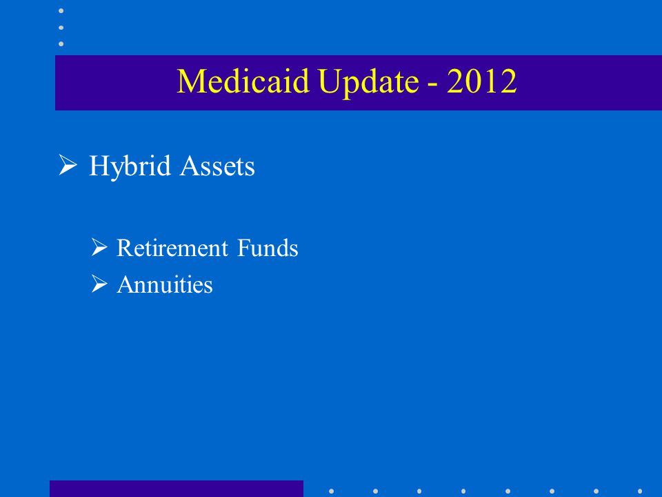  Hybrid Assets  Retirement Funds  Annuities Medicaid Update - 2012