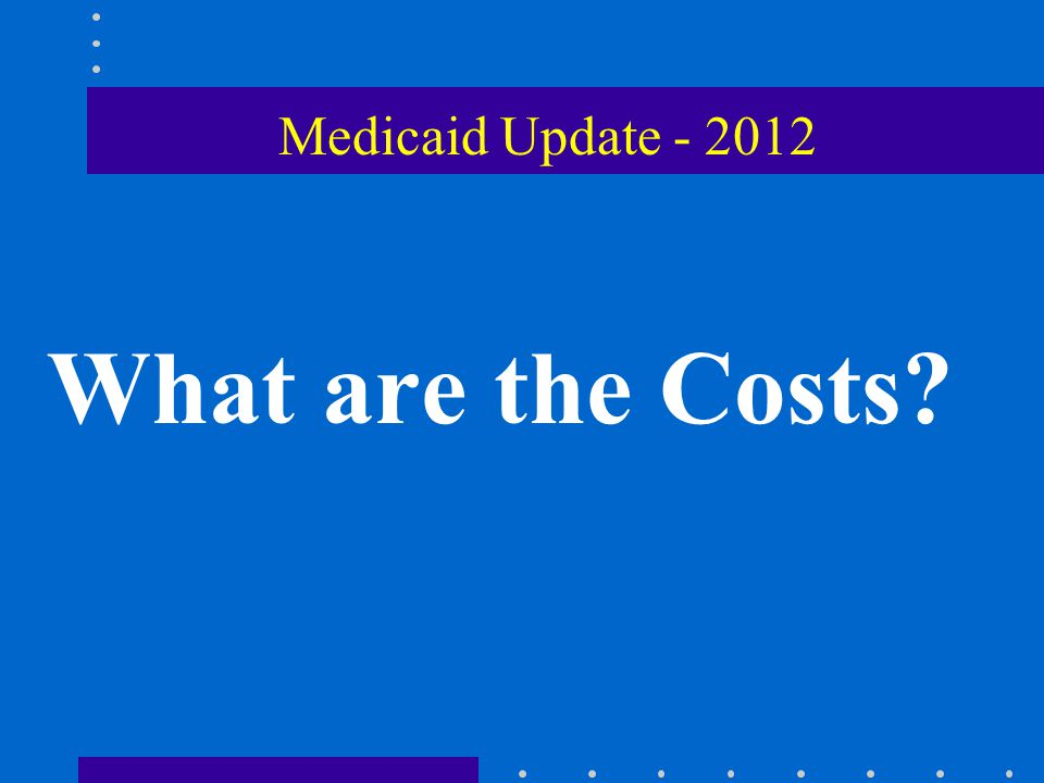 Issues on the Horizon  Medicaid Reform Implementation  Block Grants  Continued Shrinkage of Medicaid Dollars  Repeal of CLASS Act  Increased importance of Preventative Planning  Long-Term Care Insurance  Irrevocable Trust Planning Medicaid Update - 2012