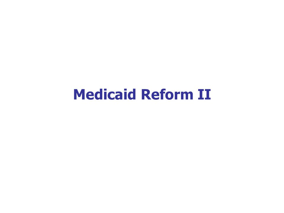 Medicaid Reform II