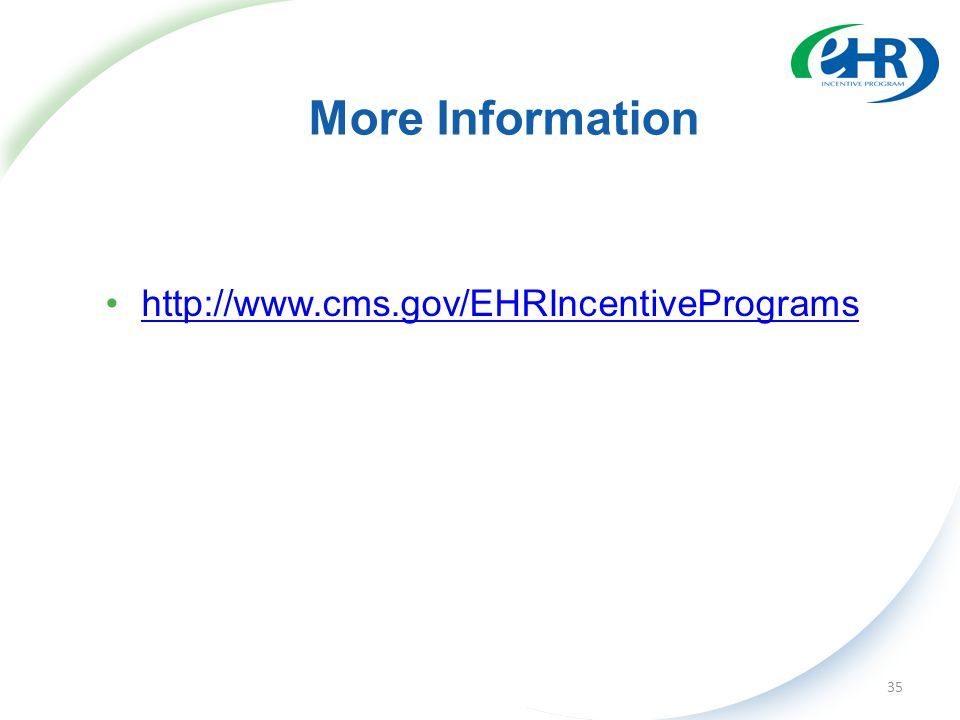 More Information http://www.cms.gov/EHRIncentivePrograms 35