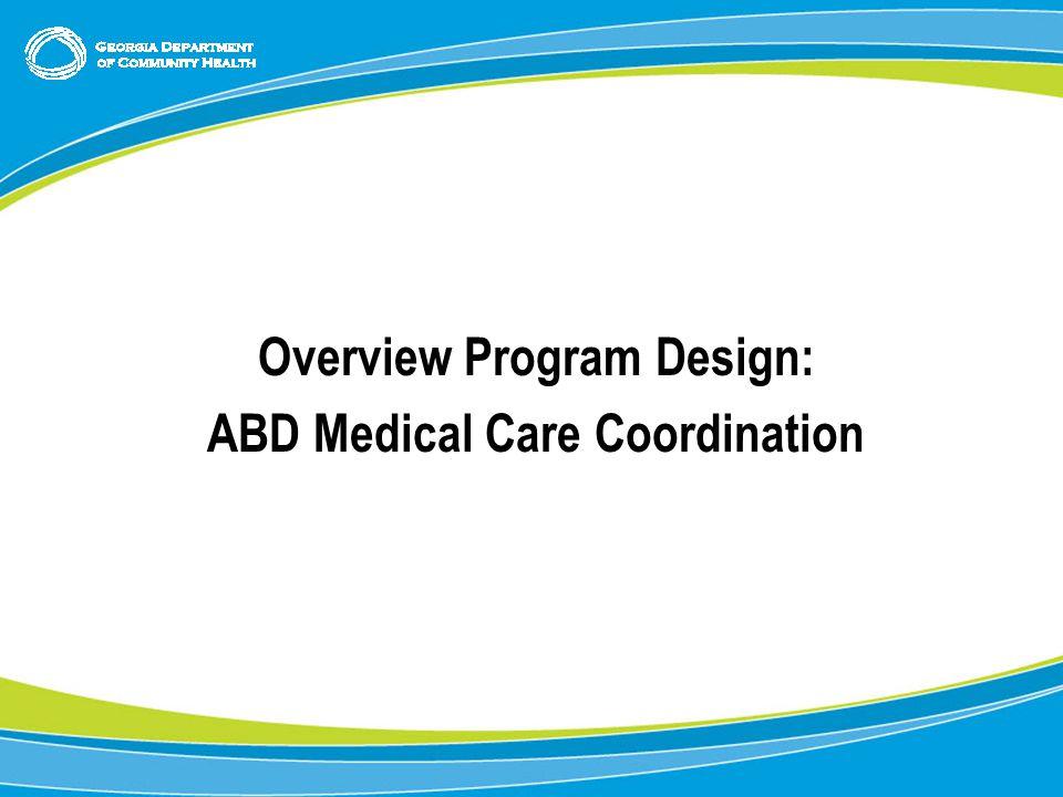 5 Overview Program Design: ABD Medical Care Coordination