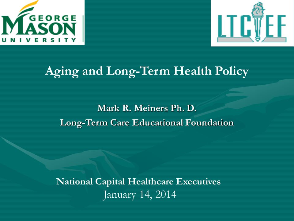 Aging and Long-Term Health Policy Mark R. Meiners Ph.