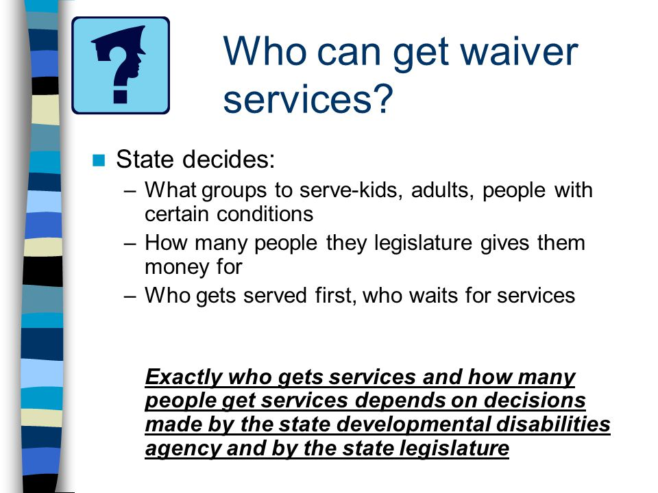Who can get waiver services.