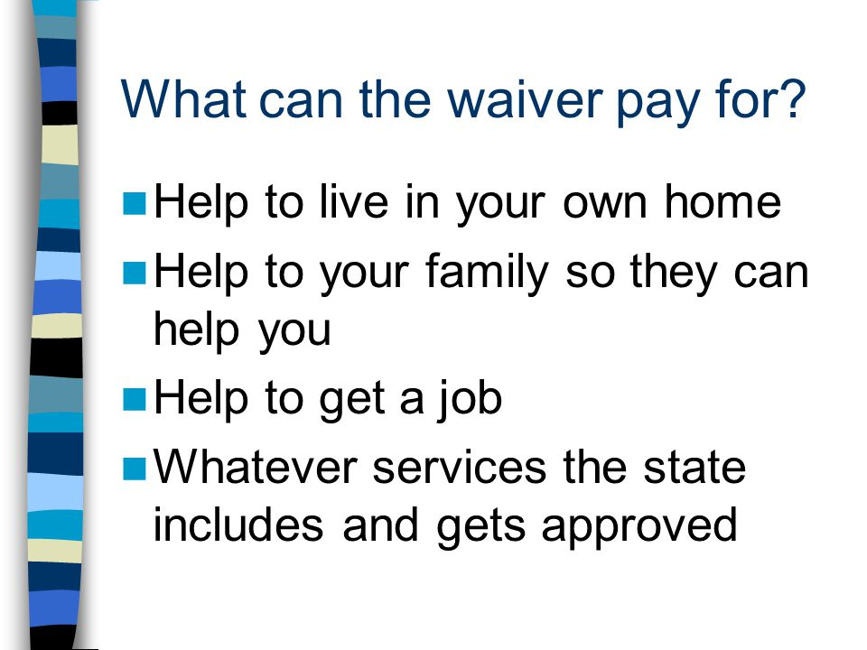 What can the waiver pay for.
