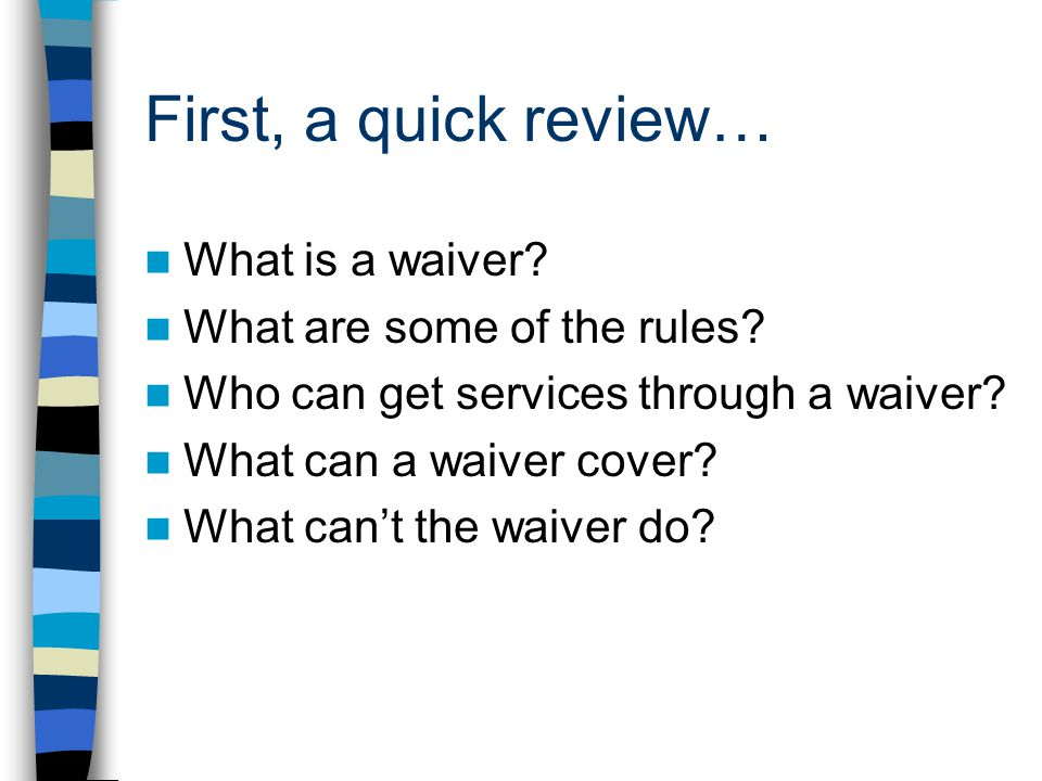 First, a quick review… What is a waiver. What are some of the rules.