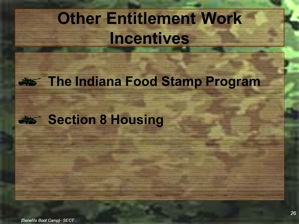 26 (Benefits Boot Camp)- SECT Other Entitlement Work Incentives The Indiana Food Stamp Program Section 8 Housing