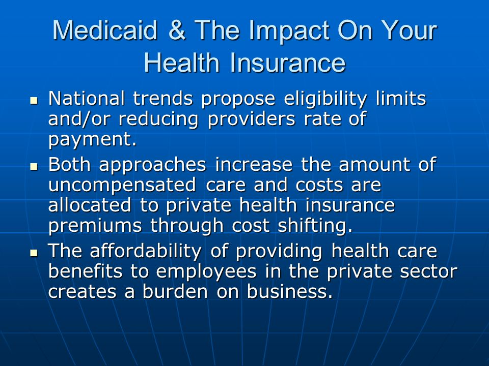 Medicaid & The Impact On Your Health Insurance National trends propose eligibility limits and/or reducing providers rate of payment.