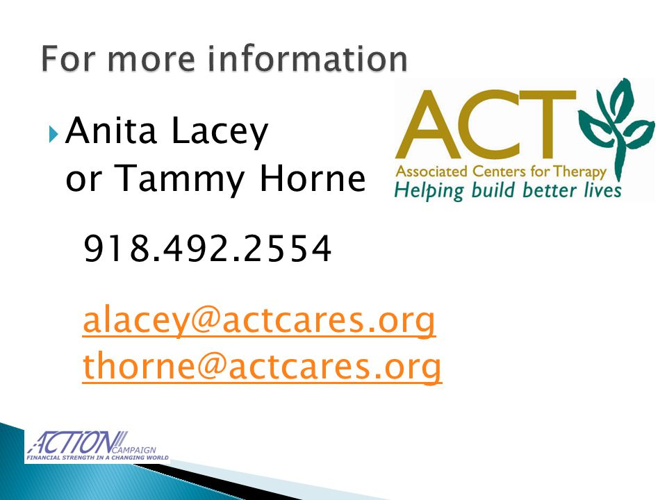  Anita Lacey or Tammy Horne 918.492.2554 alacey@actcares.org thorne@actcares.org