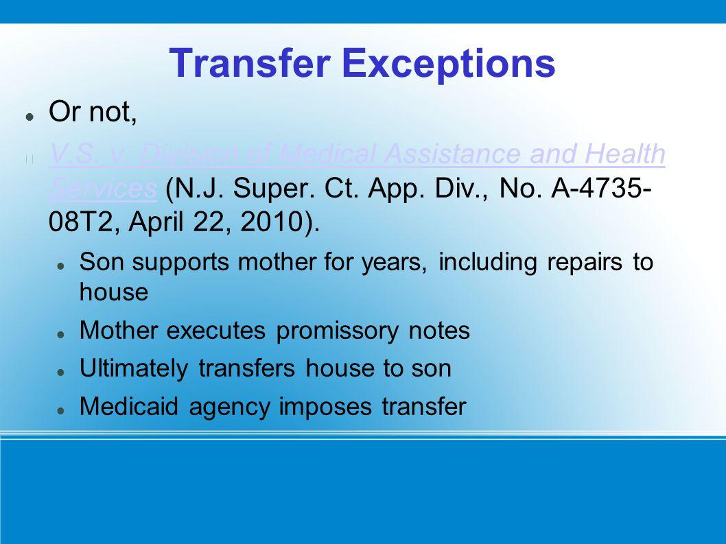 Transfer Exceptions Or not, V.S. v. Division of Medical Assistance and Health Services (N.J. Super. Ct. App. Div., No. A-4735- 08T2, April 22, 2010).