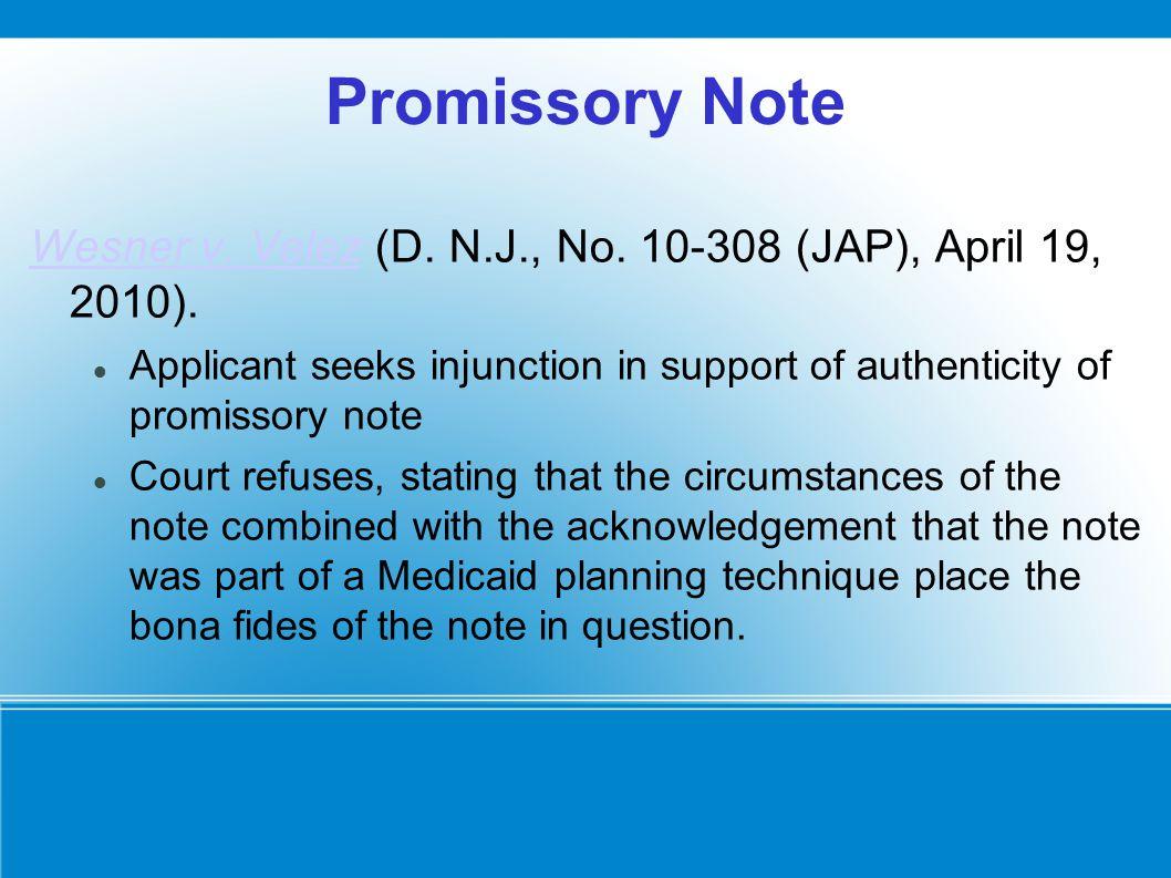 Promissory Note Wesner v. VelezWesner v. Velez (D. N.J., No. 10-308 (JAP), April 19, 2010). Applicant seeks injunction in support of authenticity of p