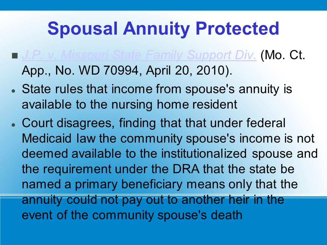 Spousal Annuity Protected J.P. v. Missouri State Family Support Div. (Mo. Ct. App., No. WD 70994, April 20, 2010). J.P. v. Missouri State Family Suppo