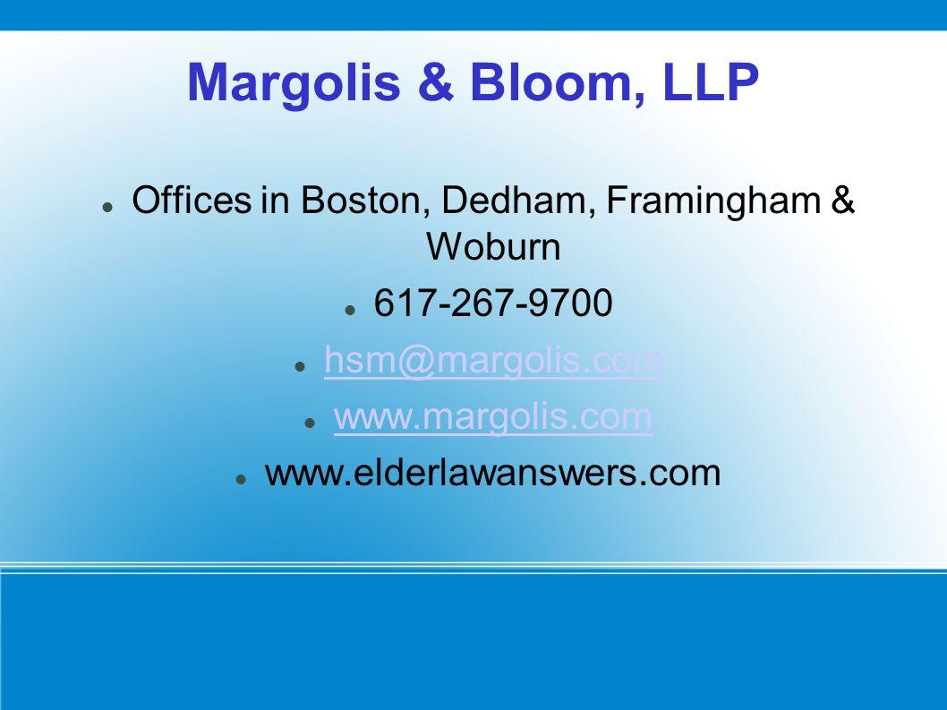 Margolis & Bloom, LLP Offices in Boston, Dedham, Framingham & Woburn 617-267-9700 hsm@margolis.com www.margolis.com www.elderlawanswers.com