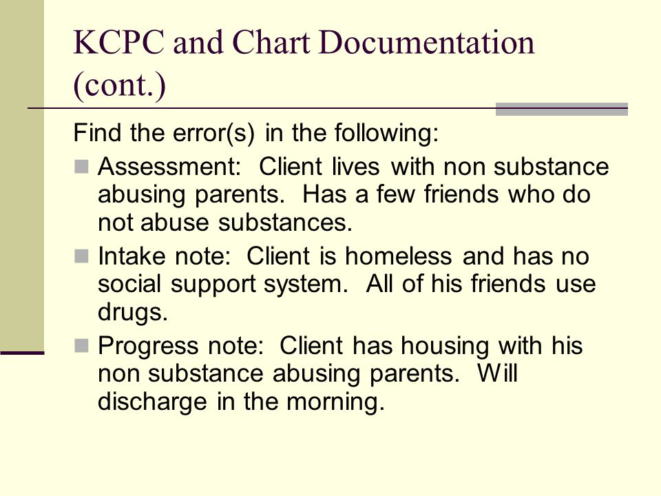 Find the error(s) in the following: Assessment: Client lives with non substance abusing parents. Has a few friends who do not abuse substances. Intake