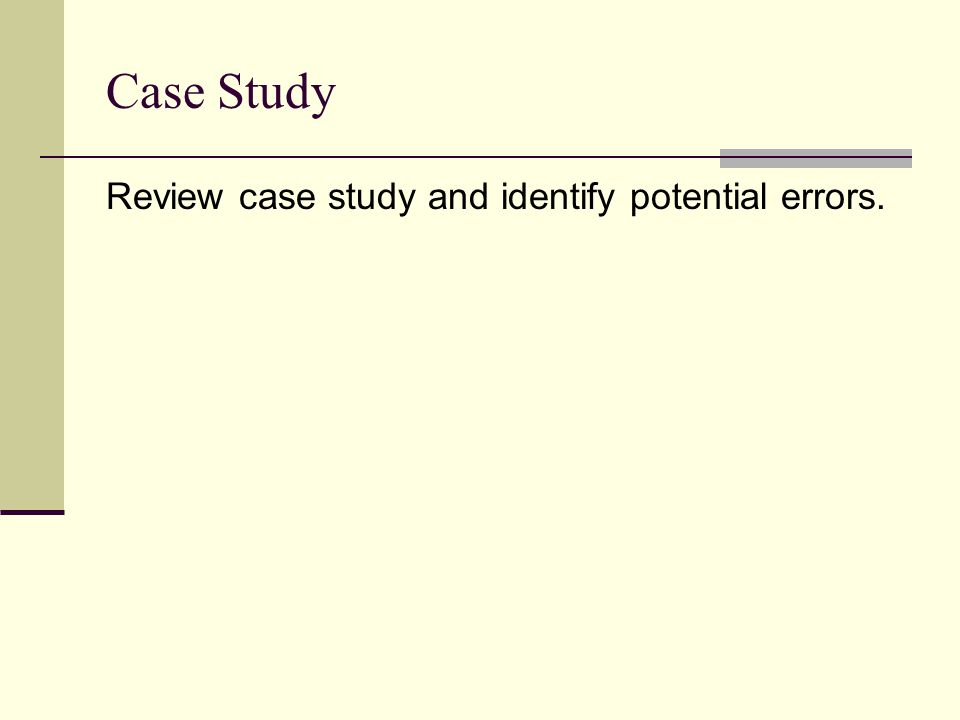 Case Study Review case study and identify potential errors.
