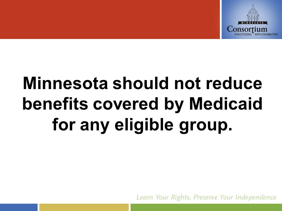 Minnesota should not reduce benefits covered by Medicaid for any eligible group.