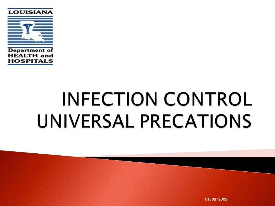  At the end of this session, the participants will be able to: ◦ Verbalize definitions related to infection control ◦ List modes of transmission of infections and portals of entry of bacteria ◦ Explain universal precautions ◦ Explain the worker's role in preventing spread of infections ◦ Demonstrate proper hand washing techniques, application and removal of gloves ◦ Describe appropriate techniques for cleaning up spills 01/09/2009