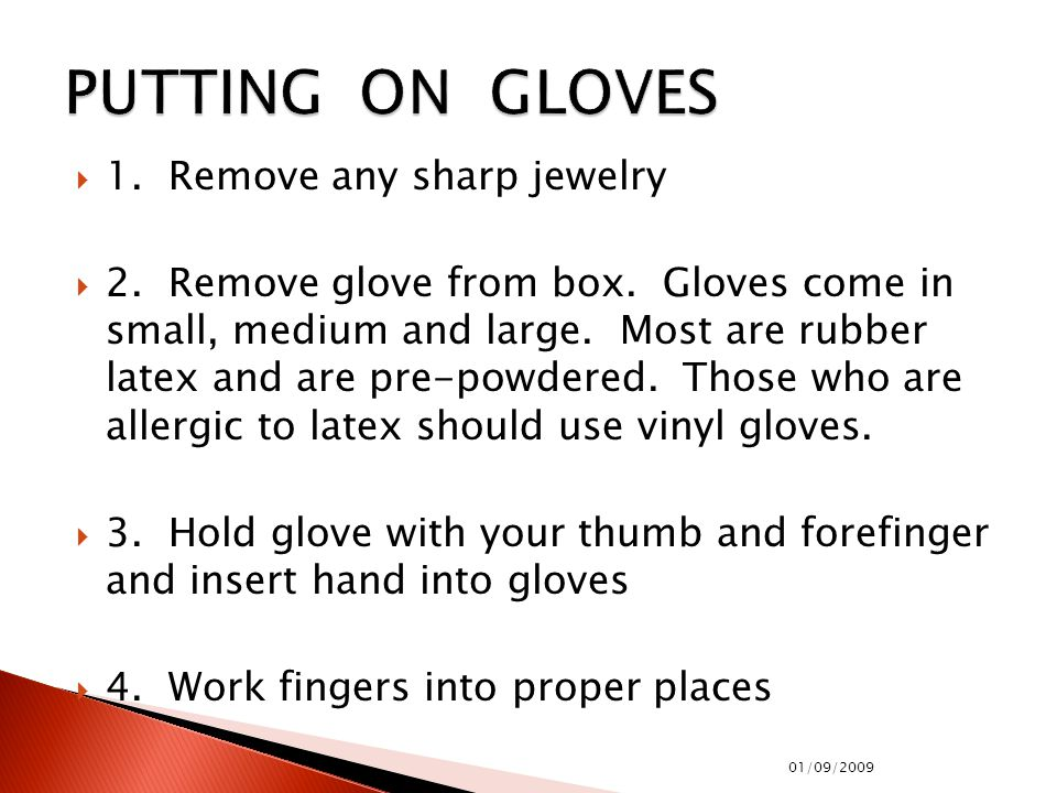  1. Remove any sharp jewelry  2. Remove glove from box.