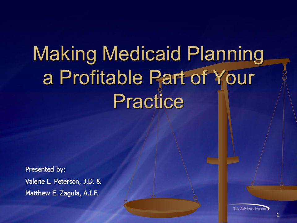 1 Making Medicaid Planning a Profitable Part of Your Practice Presented by: Valerie L.