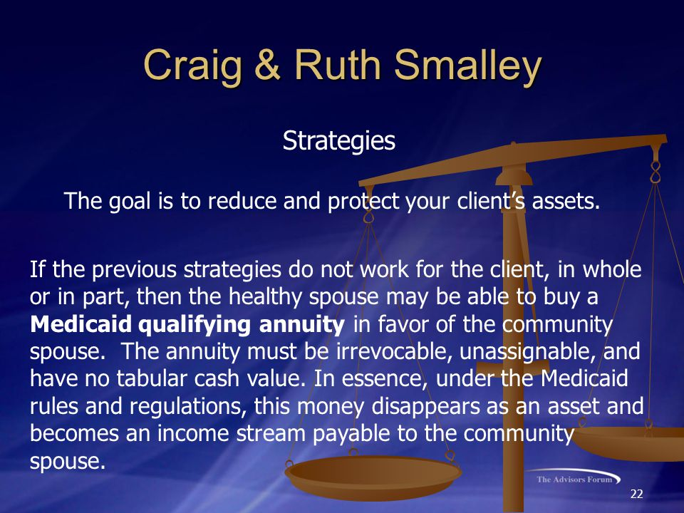 22 Craig & Ruth Smalley Strategies The goal is to reduce and protect your client's assets.