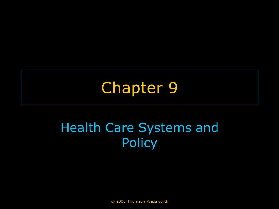 © 2006 Thomson-Wadsworth Chapter 9 Health Care Systems and Policy