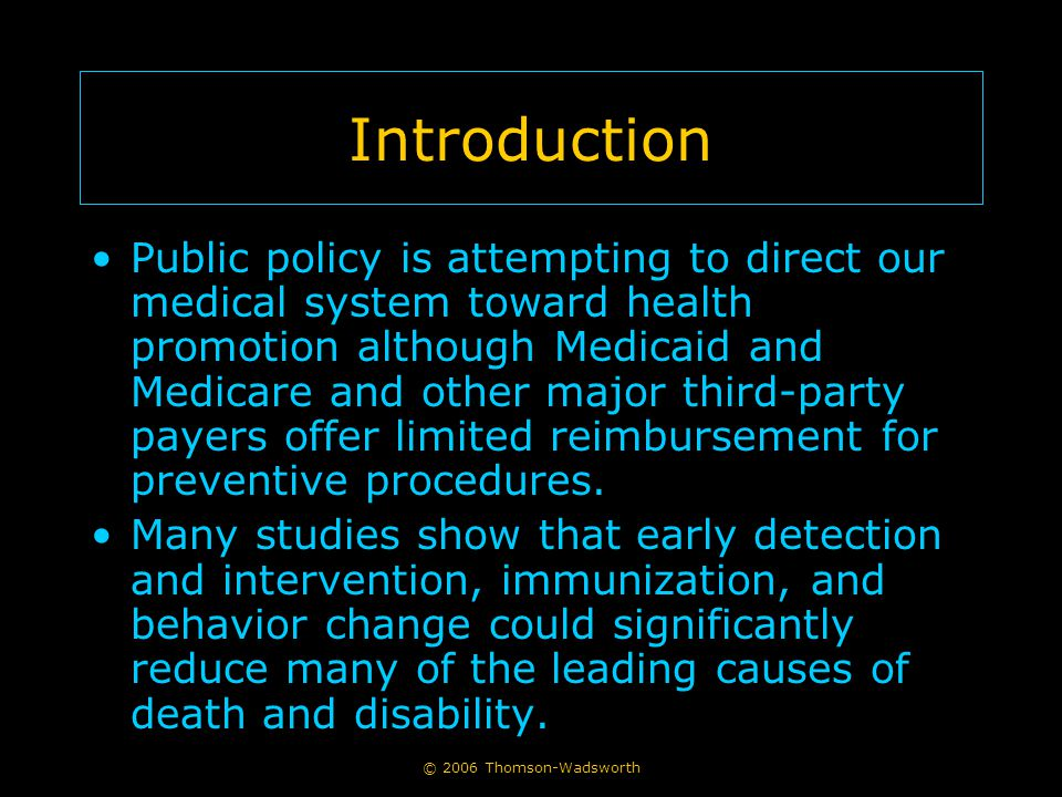 © 2006 Thomson-Wadsworth An Overview of the Health Care Industry Two general categories of health insurance in the United States: –Private Traditional fee-for-service Group contract –Public Medicare Medicaid State Children's Health Insurance Program