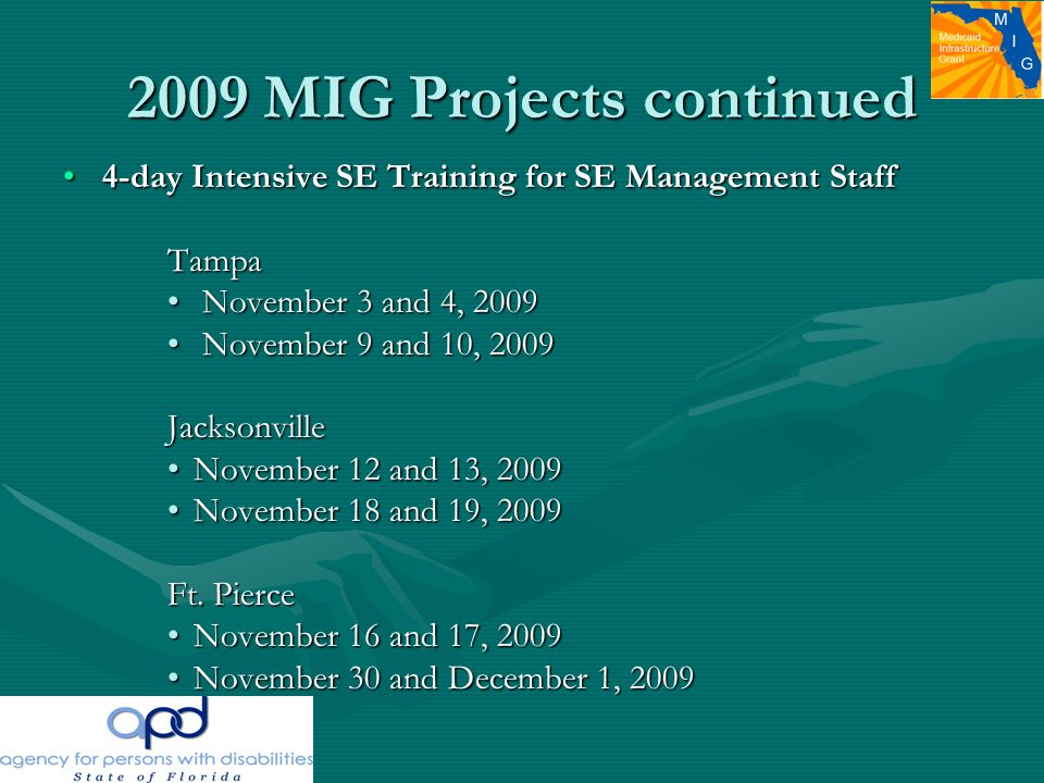 2009 MIG Projects continued 4-day Intensive SE Training for SE Management Staff4-day Intensive SE Training for SE Management Staff Tampa Tampa November 3 and 4, 2009 November 3 and 4, 2009 November 9 and 10, 2009 November 9 and 10, 2009Jacksonville November 12 and 13, 2009November 12 and 13, 2009 November 18 and 19, 2009November 18 and 19, 2009 Ft.