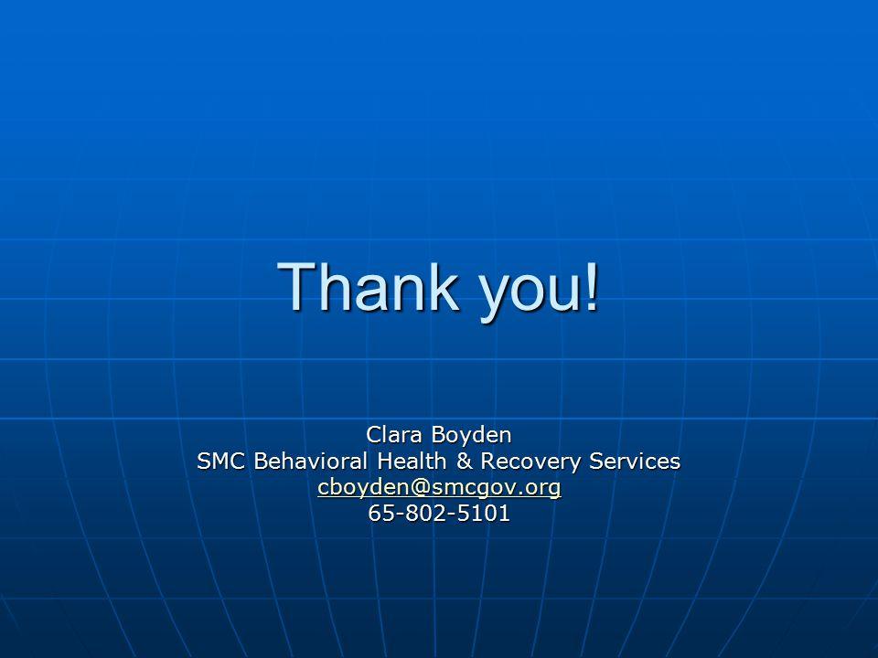 Thank you! Clara Boyden SMC Behavioral Health & Recovery Services cboyden@smcgov.org 65-802-5101