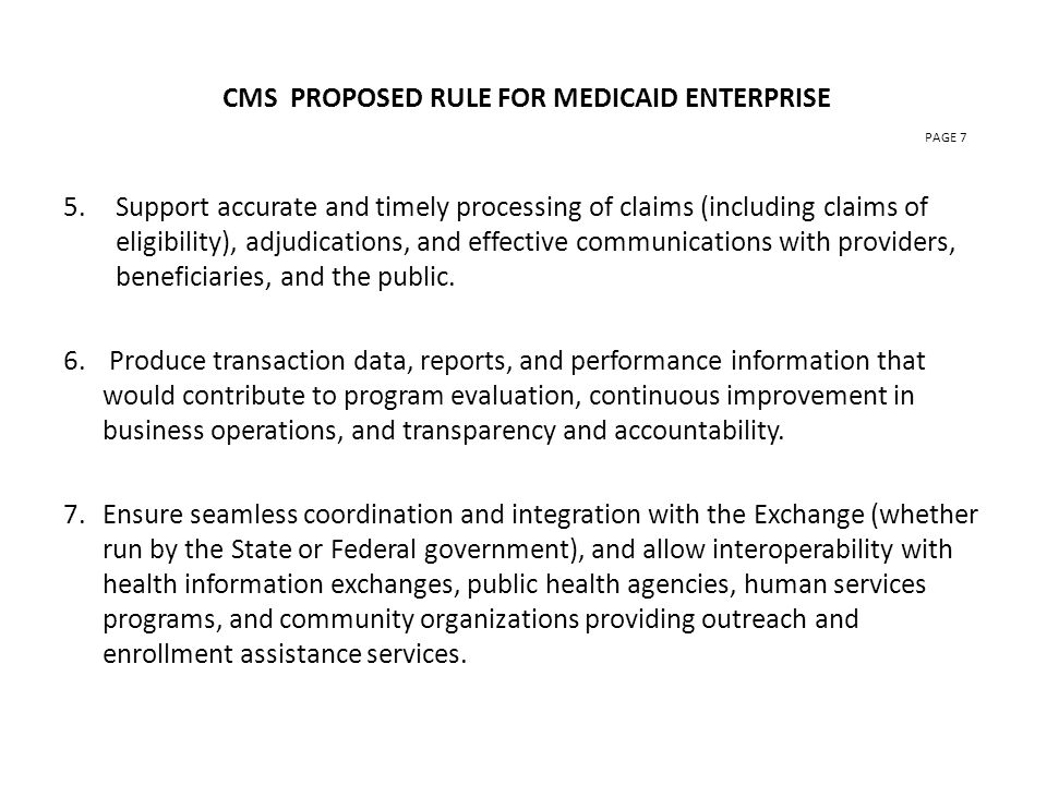 CMS PROPOSED RULE FOR MEDICAID ENTERPRISE PAGE 7 5.Support accurate and timely processing of claims (including claims of eligibility), adjudications, and effective communications with providers, beneficiaries, and the public.