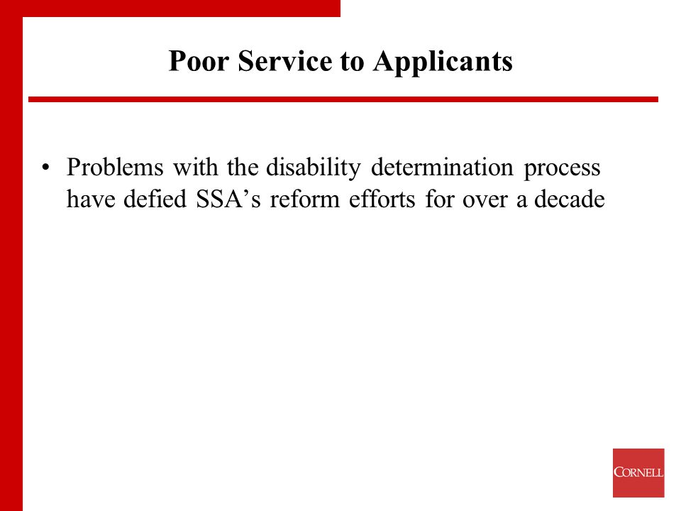 Poor Service to Applicants Problems with the disability determination process have defied SSA's reform efforts for over a decade