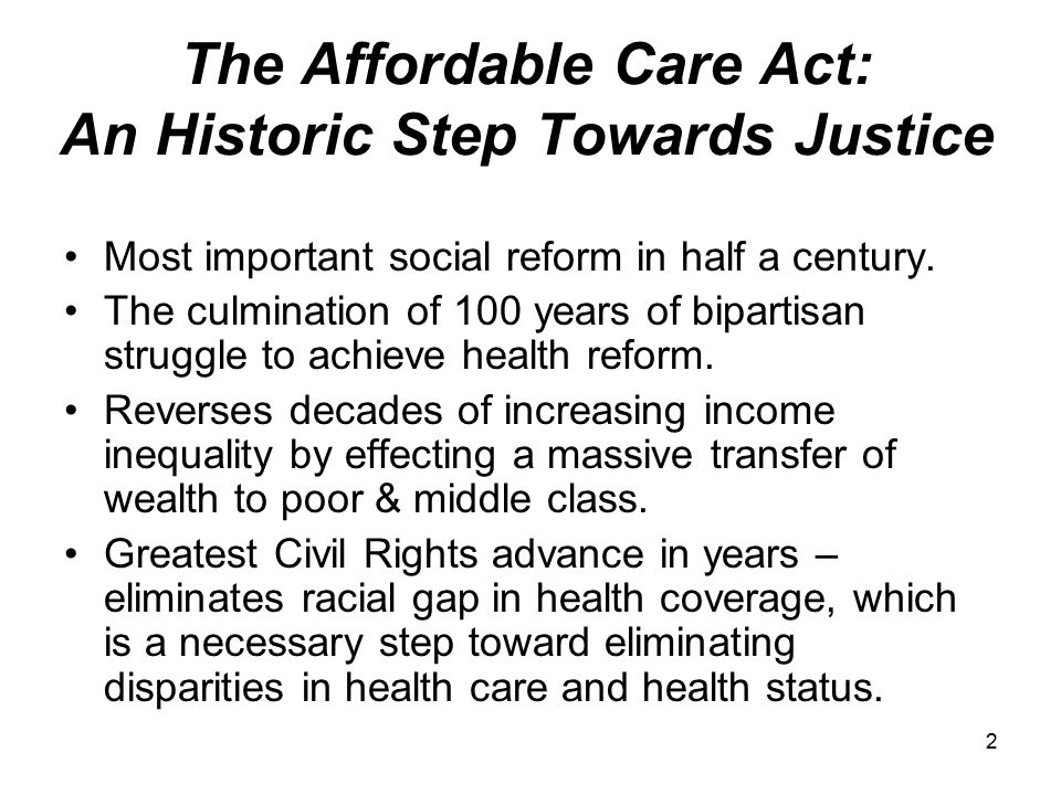 2 The Affordable Care Act: An Historic Step Towards Justice Most important social reform in half a century.