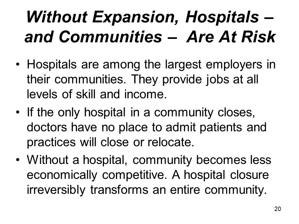 20 Without Expansion, Hospitals – and Communities – Are At Risk Hospitals are among the largest employers in their communities.