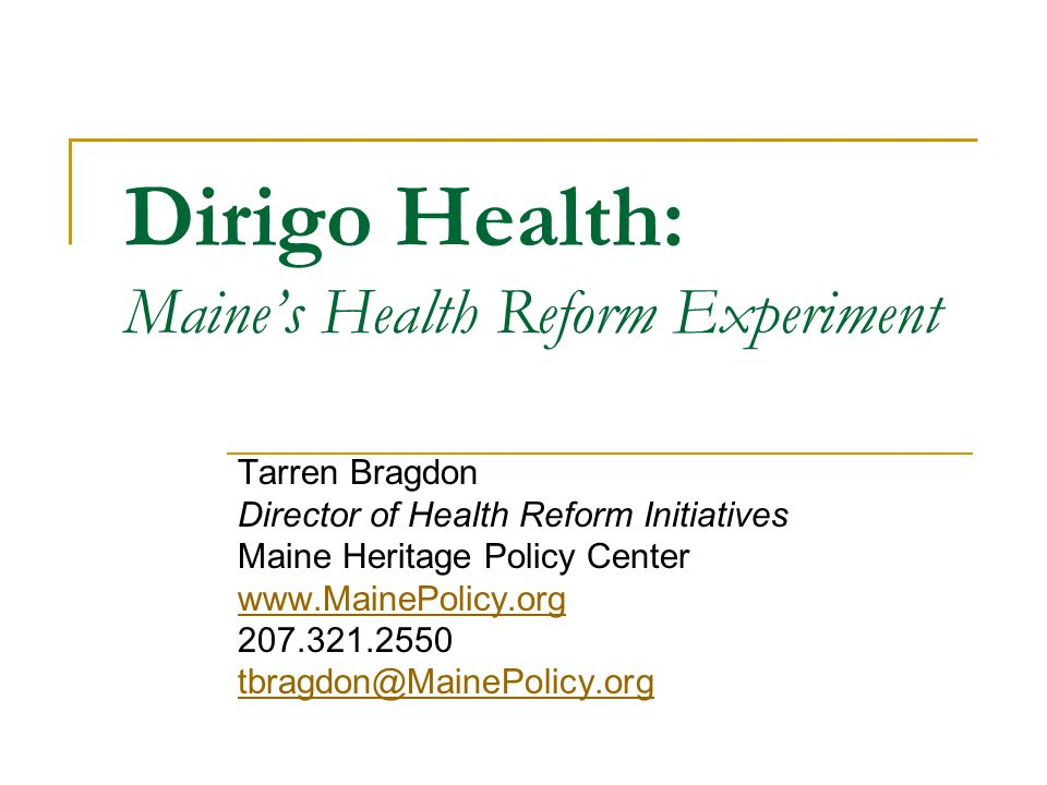Dirigo Health's Three Parts Medicaid expansion DirigoChoice – subsidized insurance product for individuals and small businesses New State healthcare and health insurance regulations and controls