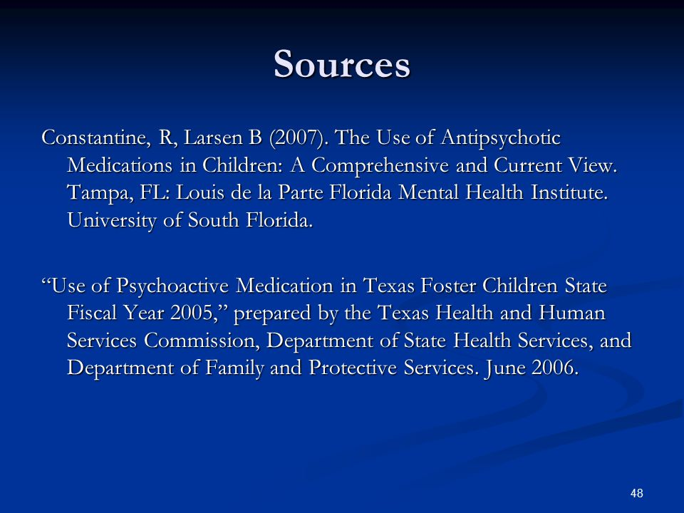 Sources Constantine, R, Larsen B (2007). The Use of Antipsychotic Medications in Children: A Comprehensive and Current View. Tampa, FL: Louis de la Pa