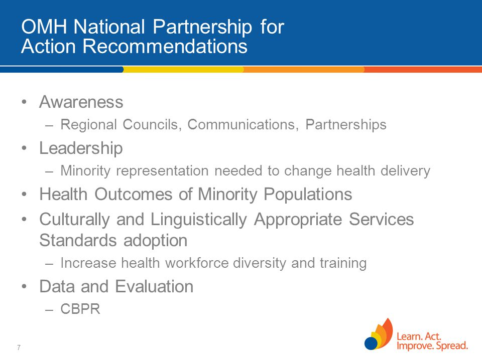 7 OMH National Partnership for Action Recommendations Awareness –Regional Councils, Communications, Partnerships Leadership –Minority representation n