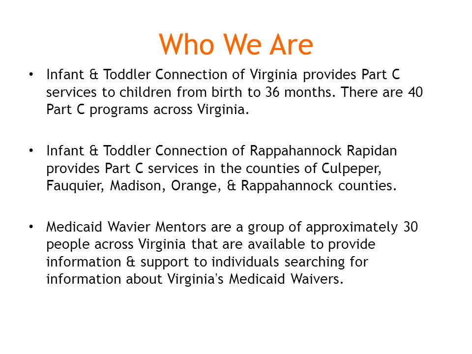 Who We Are Infant & Toddler Connection of Virginia provides Part C services to children from birth to 36 months.