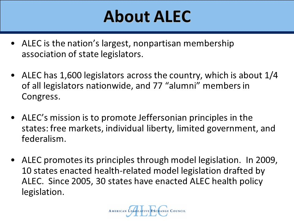 About ALEC ALEC is the nation's largest, nonpartisan membership association of state legislators.