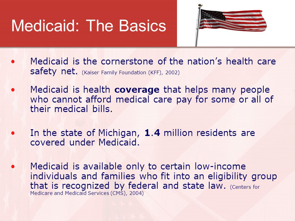 Medicaid: The Basics Medicaid is the cornerstone of the nation's health care safety net. (Kaiser Family Foundation (KFF), 2002) Medicaid is health cov