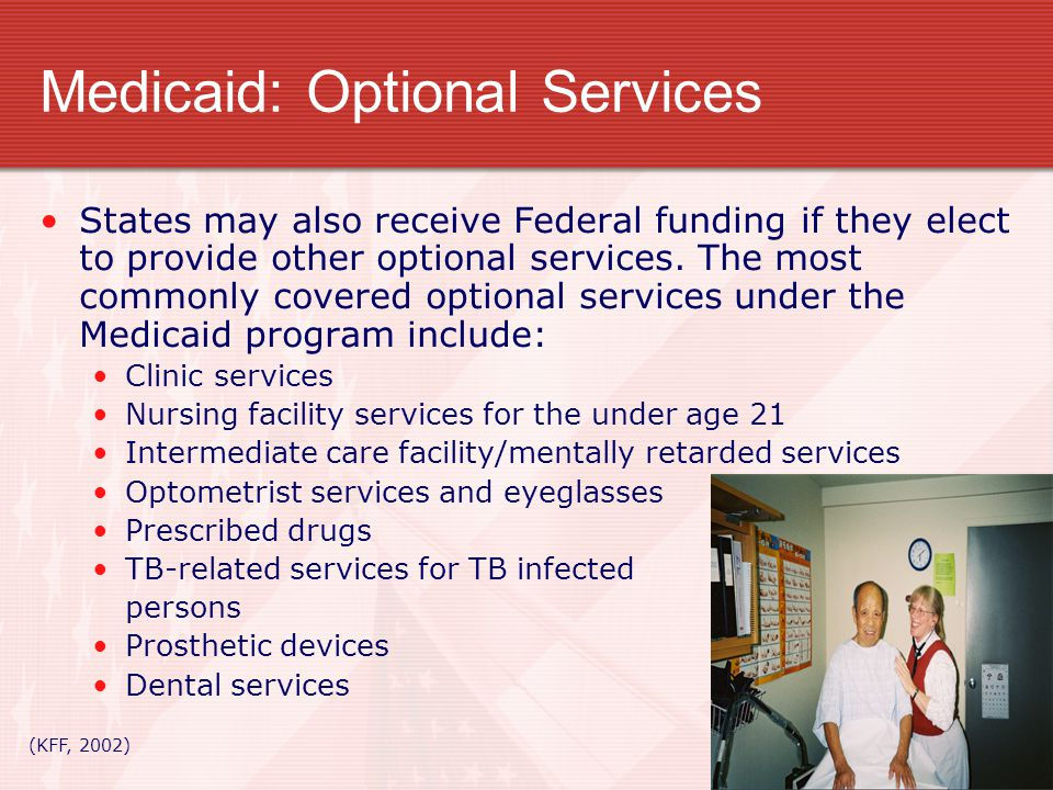 Medicaid: Optional Services States may also receive Federal funding if they elect to provide other optional services. The most commonly covered option